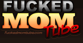 Fucked Mom Tube